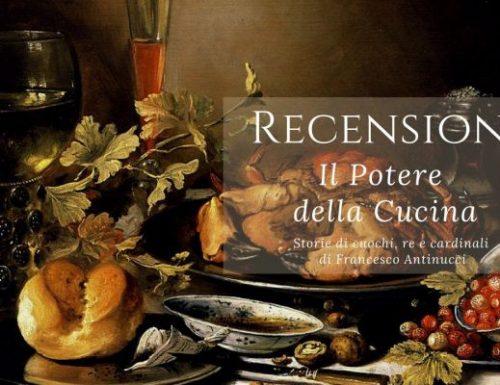 Il potere della cucina. Storie di cuochi, re e cardinali di Francesco Antinucci